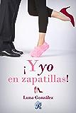 ¡Y yo en zapatillas! (Romantic Ediciones) (Spanish Edition)