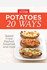 America's Test Kitchen Potatoes 20 Ways: Baked, Fried, Mashed, Smashed, and more Kindle Edition