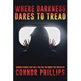 Where Darkness Dares to Tread: Horror Stories That Will Follow You Under the Covers (Never Sleep Again)