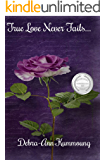 True Love Never Fails...: True Love - Book One