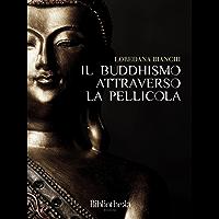 Il Buddhismo attraverso la pellicola (Sapere)