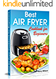 Best Air Fryer Cookbook for Beginners: Easy and Healthy Air Fryer Recipes for Any Taste.