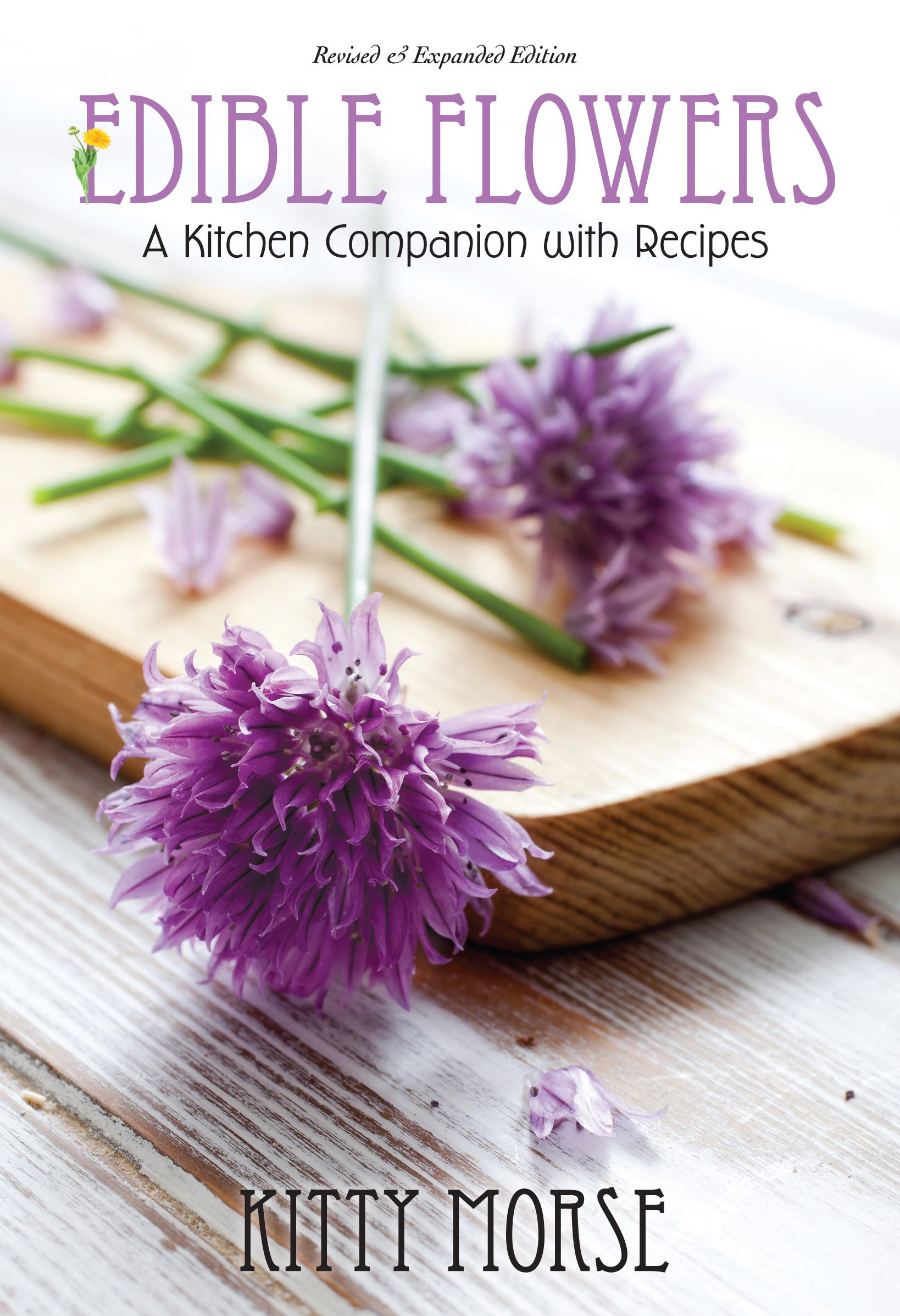 Edible Flowers A Kitchen Companion With Recipes Kitty Morse Amy