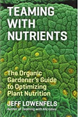 Teaming with Nutrients: The Organic Gardeners Guide to Optimising Plant Nutritition by Jeff Lowenfels (4-Jun-2013) Hardcover Unknown Binding