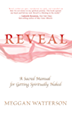 Reveal: A Sacred Manual for Getting Spiritually Naked