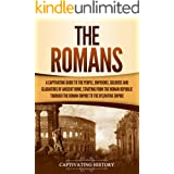 The Romans: A Captivating Guide to the People, Emperors, Soldiers and Gladiators of Ancient Rome, Starting from the Roman Rep