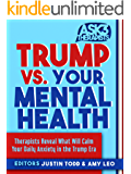 Trump vs. Your Mental Health: Therapists Reveal What Will Calm Your Daily Anxiety in the Trump Era (Ask 3 Therapists Book 2)
