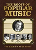 The Roots of Popular Music: The Ralph S. Peer Story