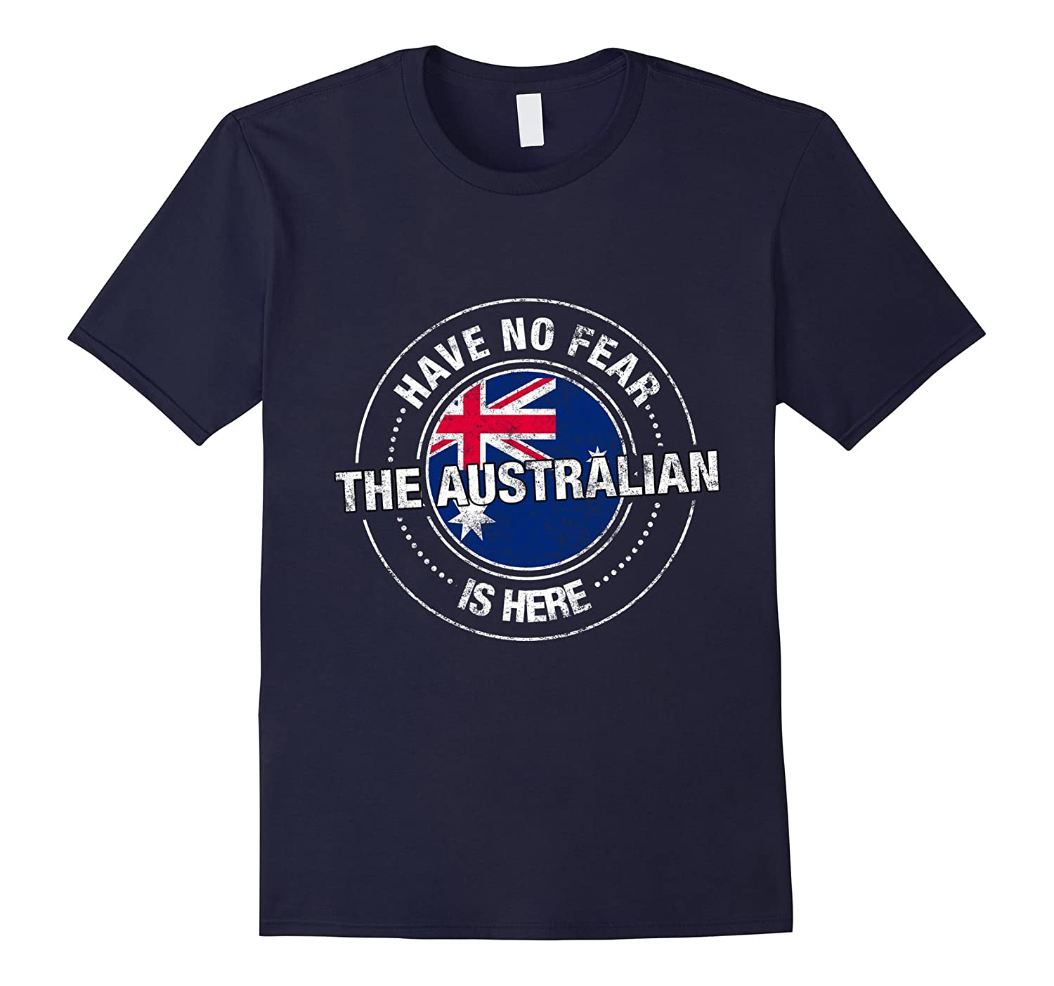 Have No Fear The Australian Is Here Shirt - Australia Shirt-TD