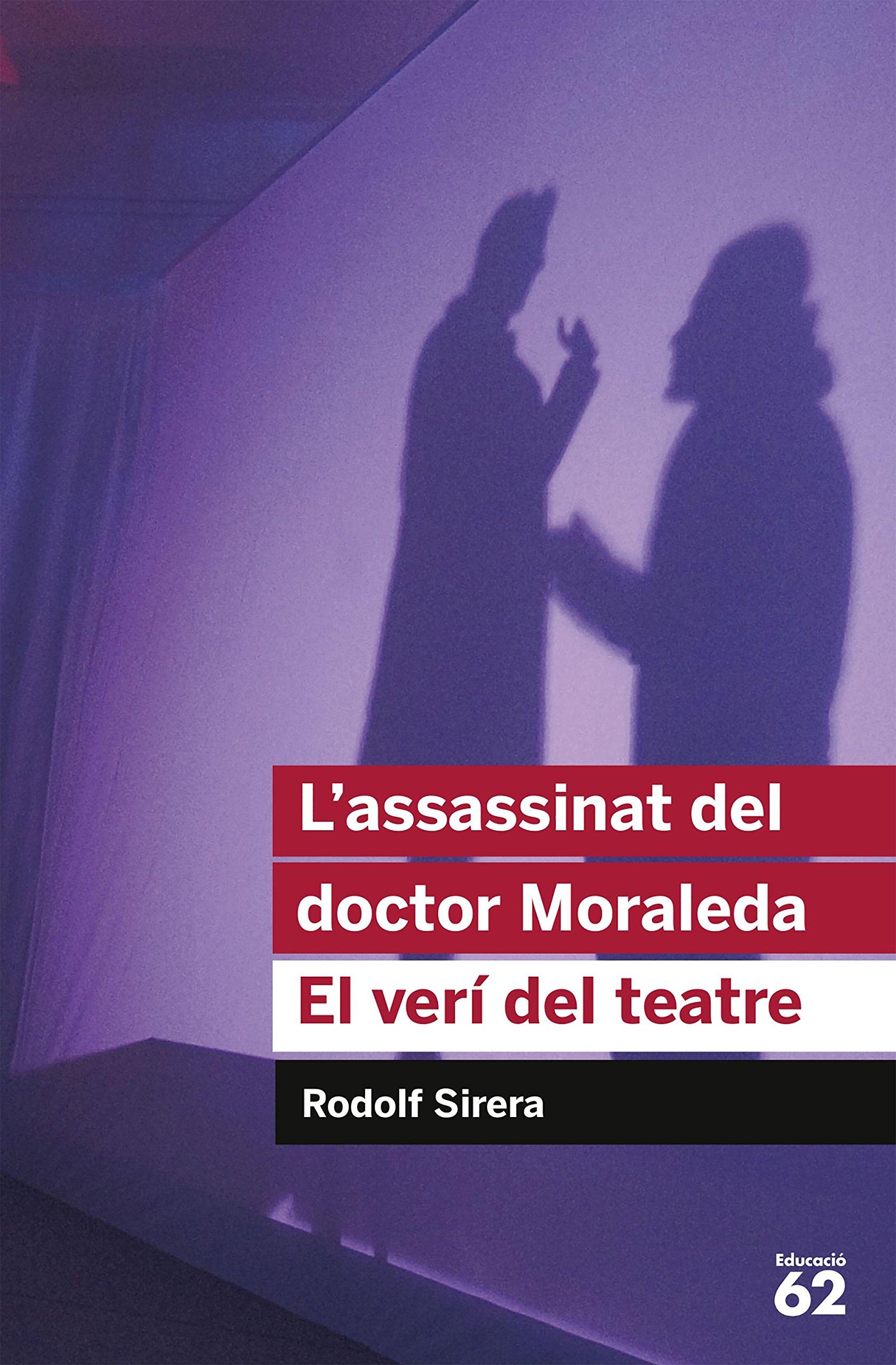Lassassinat Del Doctor Moraleda. El Verí Del Teatre - Reedició Educació 62: Amazon.es: Sirera Turó, Rodolf: Libros