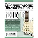 Guitar Scales: Minor Pentatonic Soloing Connections: Learn to Solo with the Minor Pentatonic Scale Across the Entire Fretboar
