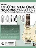 Guitar Scales: Minor Pentatonic Soloing Connections: Learn to Solo with the Minor Pentatonic Scale Across the Entire Fretboard (Minor Pentatonic Scales for Guitar Book 1)