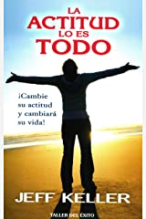La actitud lo es todo / Attitude is Everything: ¡cambie Su Actitud Y Cambiará Su Vida! / Change Your Attitude and Change Your Life! Paperback