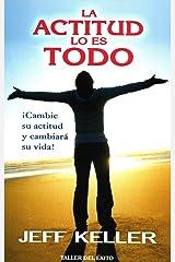 La actitud lo es todo / Attitude is Everything: ¡cambie Su Actitud Y Cambiará Su Vida! / Change Your Attitude and Change Your Life! Paperback