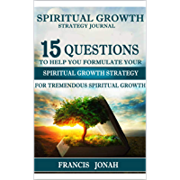 Spiritual Growth Strategy Journal: 15 Questions To Help You Formulate Your Spiritual Growth Strategy For Tremendous Spiritual Growth (English Edition)