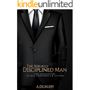 The Sexually Disciplined Man: The Foundation To Self-Confidence & Success (High Status Man Series)