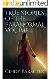 TRUE STORIES OF THE PARANORMAL:  VOLUME 4