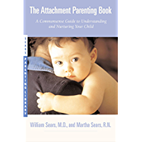 The Attachment Parenting Book: A Commonsense Guide to Understanding and Nurturing Your Baby (Sears Parenting Library) (English Edition)