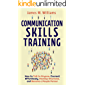 Communication Skills Training: How to Talk to Anyone, Connect Effortlessly, Develop Charisma, and Become a People Person (Practical Emotional Intelligence Book 8)