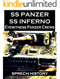 SS Panzer SS Inferno - Eyewitness Panzer Crews - Normandy to Berlin: Part 2 of 'SS Panzer SS Voices' (English Edition)