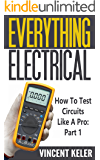 Everything Electrical How To Test Circuits Like A Pro Part 1 (English Edition)