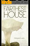 Farthest House