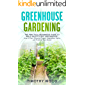 Greenhouse Gardening: The Practical Beginner's Guide to Build an Efficient Greenhouse. How to Start Growing Organic Vegetables, Herbs and Fruits All Year-Round (DIY Gardening Book 2)