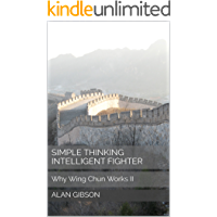 Simple Thinking Intelligent Fighter: Why Wing Chun Works II (English Edition)