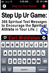 Step Up Your Game: 366 Spiritual Text Messages to Encourage the Spiritual Athlete in Your Life Kindle Edition