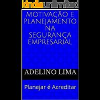 Motivação e Planejamento na Segurança Empresarial: Planejar é Acreditar (Missão da Segurança Empresarial Livro 2)