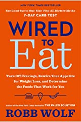Wired to Eat: Turn Off Cravings, Rewire Your Appetite for Weight Loss, and Determine the Foods That Work for You Kindle Edition