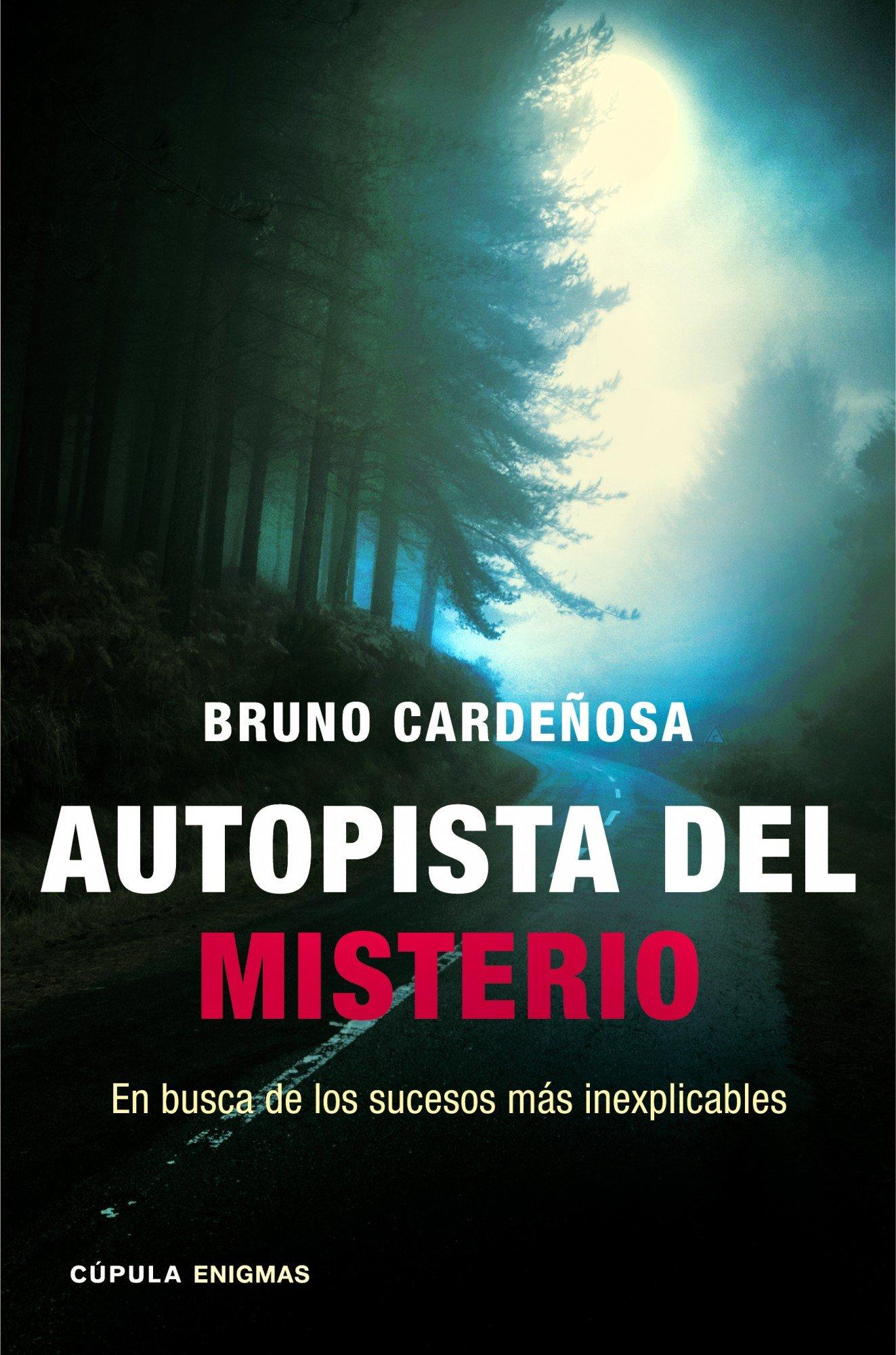 Autopista del misterio: En busca de los sucesos más inexplicables Enigmas Y Conspiraciones: Amazon.es: Cardeñosa, Bruno: Libros