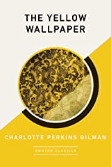 The Yellow Wallpaper (AmazonClassics Edition) Kindle Edition