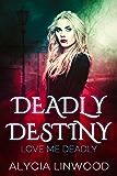 Love Me Deadly (Deadly Destiny Book 1)