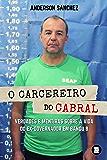 O carcereiro do Cabral: Verdades e mentiras sobre a vida do ex-governador em Bangu 8 (Portuguese Edition)