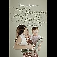 Sem tempo para Deus: intimidade com Cristo para mães a tarefadas