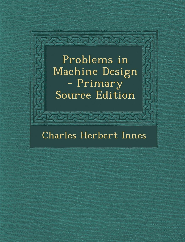 Problems in Machine Design - Primary Source Edition ebook