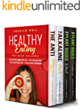 Healthy Eating: This Book Includes: The Anti Inflammatory Diet + The Alkaline Diet + The Plant Based Diet + Plant Based Cookbook