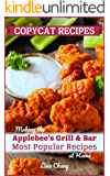 Copycat Recipes: Making the Applebee's Grill and Bar Most Popular Recipes at Home (Famous Restaurant Copycat Cookbooks…
