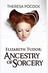 Elizabeth Tudor: Ancestry of Sorcery Kindle Edition