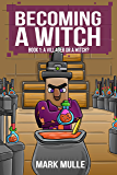 Becoming a Witch (Book 1): A Villager or a Witch? (An Unofficial Minecraft Book for Kids Ages 9 - 12 (Preteen)