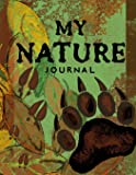 """My Nature Journal~Kids Nature Log/Nature Draw and Write Journal: Draw And Write Nature Journal For Children; 8.5""""x11"""" Nature Log Book With Space For Sketching, Samples and Observations"""