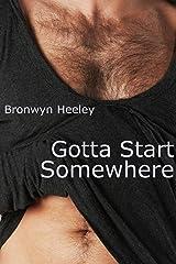 Gotta Start Somewhere Kindle Edition