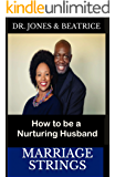 Marriage Strings: How to be a Nurturing Husband