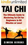 Tai Chi: The Ultimate Guide to Mastering Tai Chi for Beginners in 60 Minutes or Less! (Tai Chi - Tai Chi for Beginners - Martial Arts - Fighting Styles Fight - Chakras - Reiki) (English Edition)