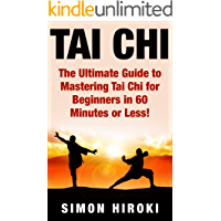 Tai Chi: The Ultimate Guide to Mastering Tai Chi for Beginners in 60 Minutes or Less! (Tai Chi - Tai Chi for Beginners - Martial Arts - Fighting Styles ... Fight - Chakras - Reiki) (English Edition)