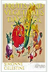 FRUITS AND VEGETABLES DANCING ON THE TABLE Kindle Edition