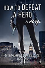 How to Defeat a Hero: A Novel (The Henchman's Survival Guide Book 2) Kindle Edition