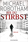 Bis du stirbst: Thriller (Joe O'Loughlin und Vincent Ruiz 7)