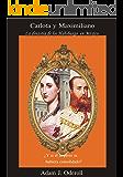 Carlota y Maximiliano: La dinastía de los Habsburgo en México
